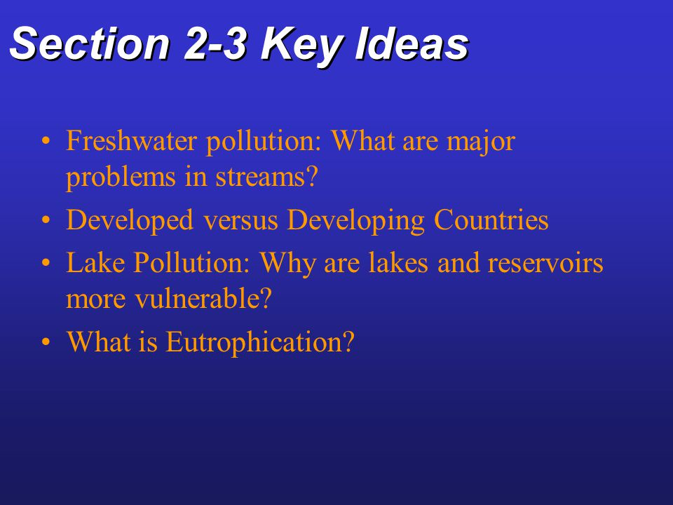Section 2-3 Key Ideas Freshwater pollution: What are major problems in streams? Developed versus Developing Countries Lake Pollution: Why are lakes an