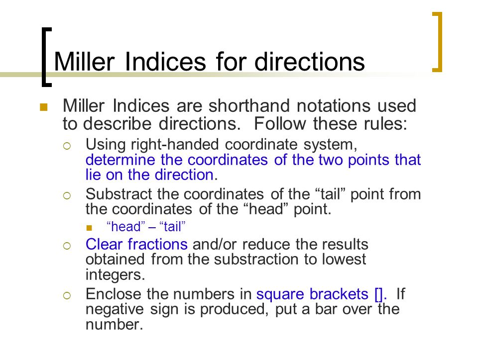 Miller Indices for directions Miller Indices are shorthand notations used to describe directions.