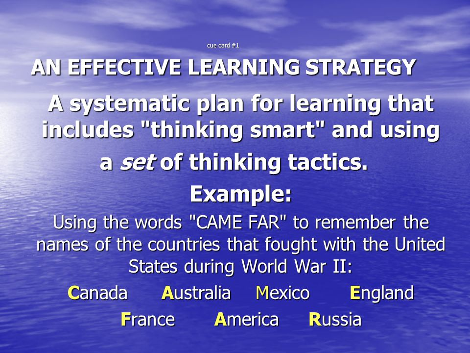 cue card #1 AN EFFECTIVE LEARNING STRATEGY A systematic plan for learning that includes