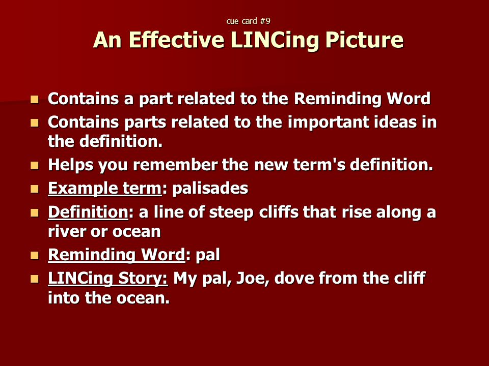 cue card #9 An Effective LINCing Picture Contains a part related to the Reminding Word Contains parts related to the important ideas in the definition