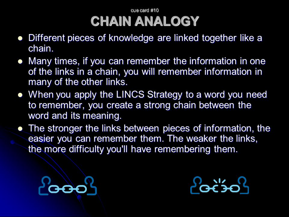 cue card #10 CHAIN ANALOGY Different pieces of knowledge are linked together like a chain. Different pieces of knowledge are linked together like a ch