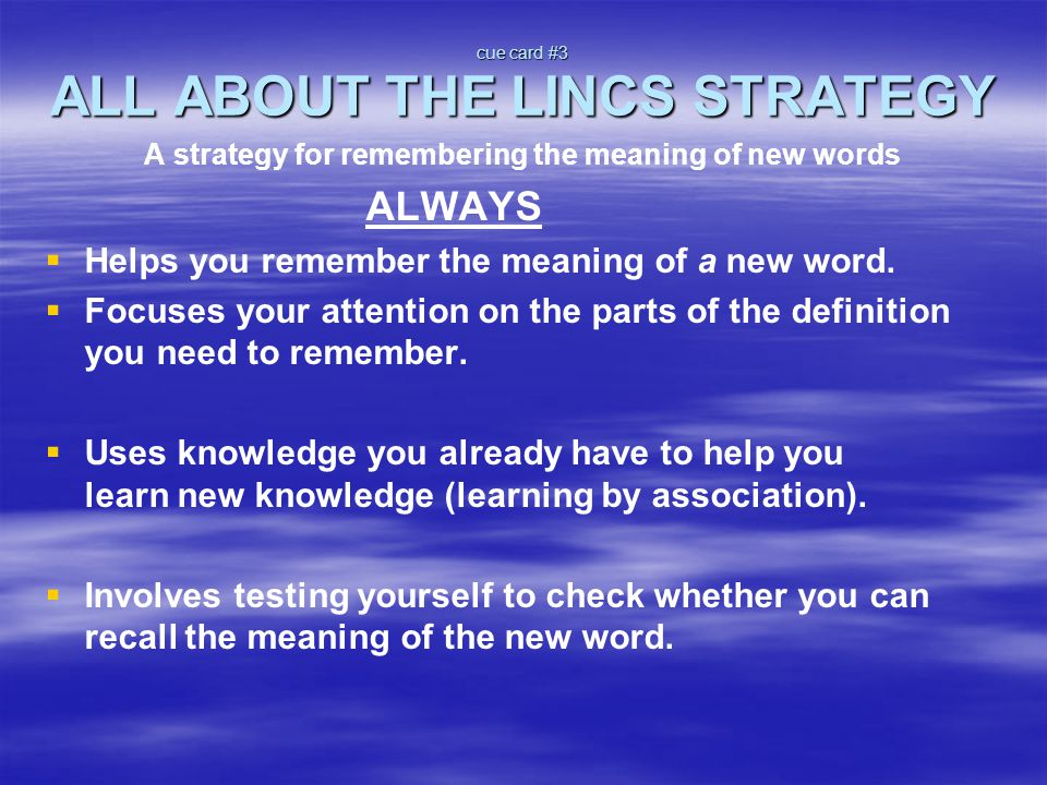 cue card #3 ALL ABOUT THE LINCS STRATEGY A strategy for remembering the meaning of new words ALWAYS   Helps you remember the meaning of a new word.