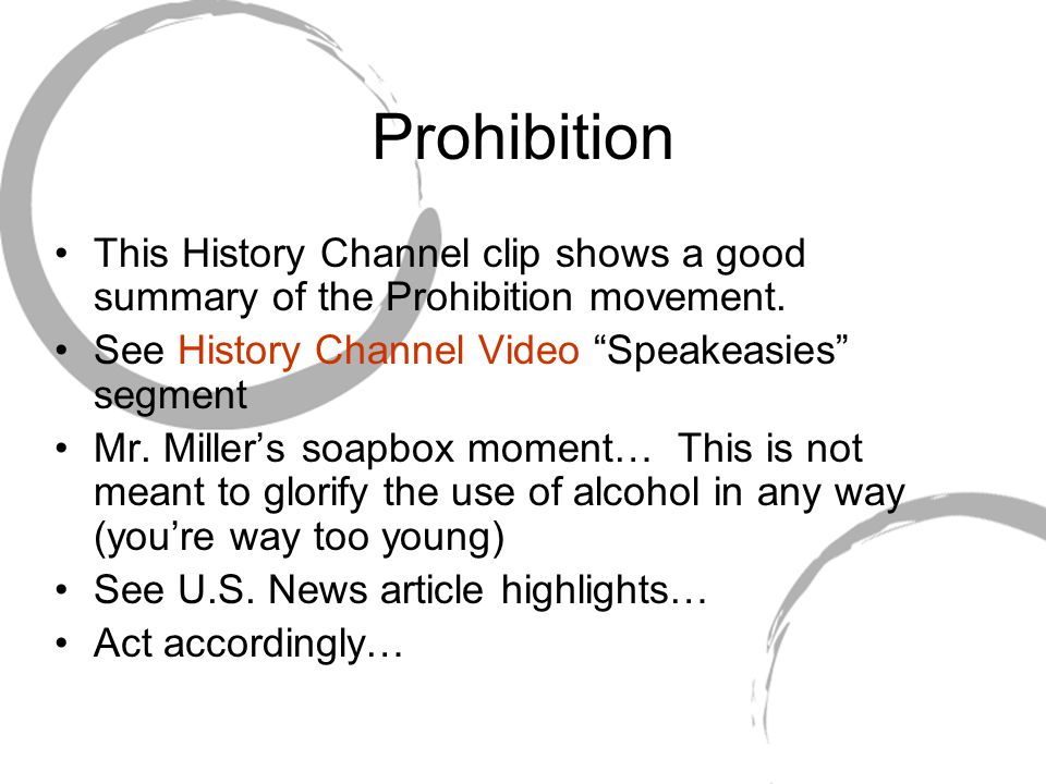 Prohibition This History Channel clip shows a good summary of the Prohibition movement.