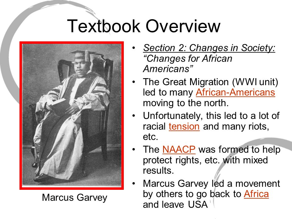 Textbook Overview Section 2: Changes in Society: Changes for African Americans The Great Migration (WWI unit) led to many African-Americans moving to the north.
