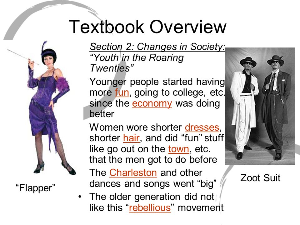 Textbook Overview Section 2: Changes in Society: Youth in the Roaring Twenties Younger people started having more fun, going to college, etc.