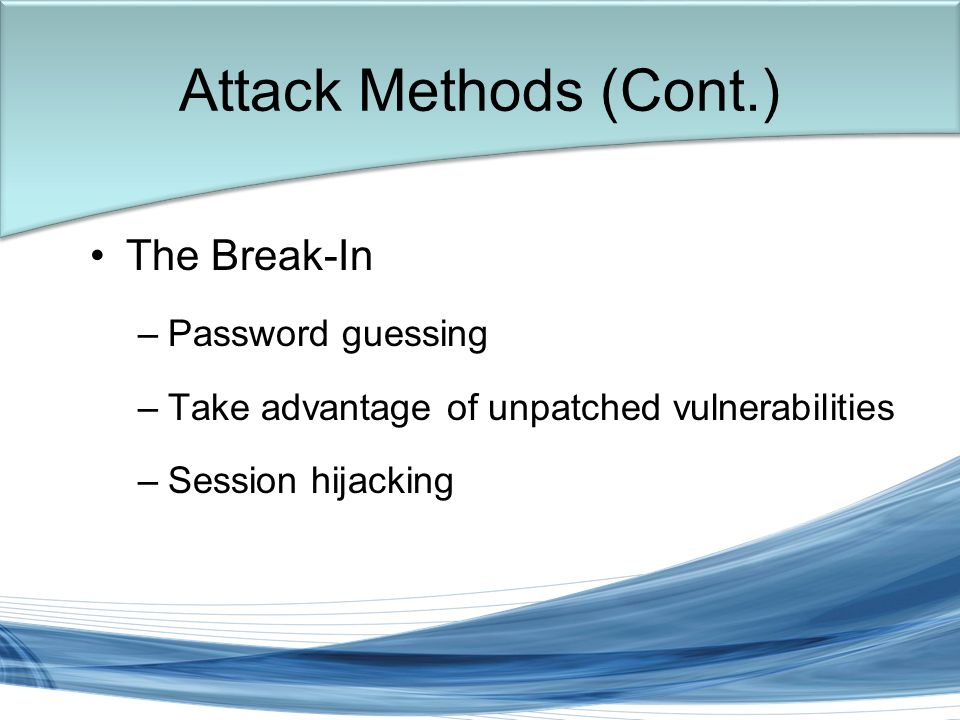 Trish Miller The Break-In –Password guessing –Take advantage of unpatched vulnerabilities –Session hijacking Attack Methods (Cont.)