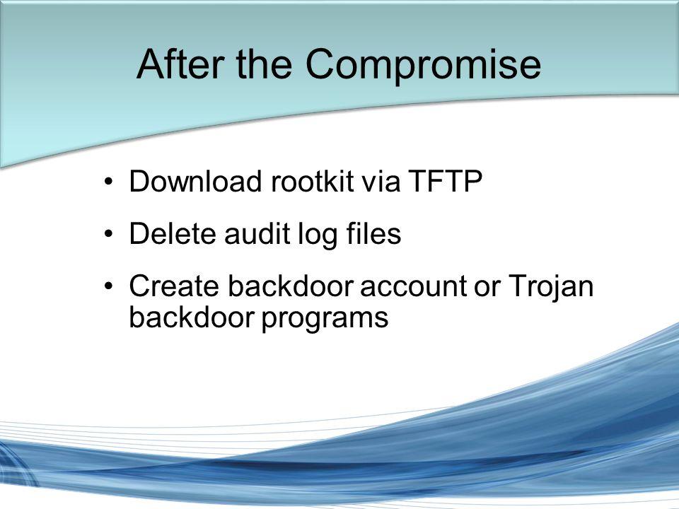 Trish Miller Download rootkit via TFTP Delete audit log files Create backdoor account or Trojan backdoor programs After the Compromise