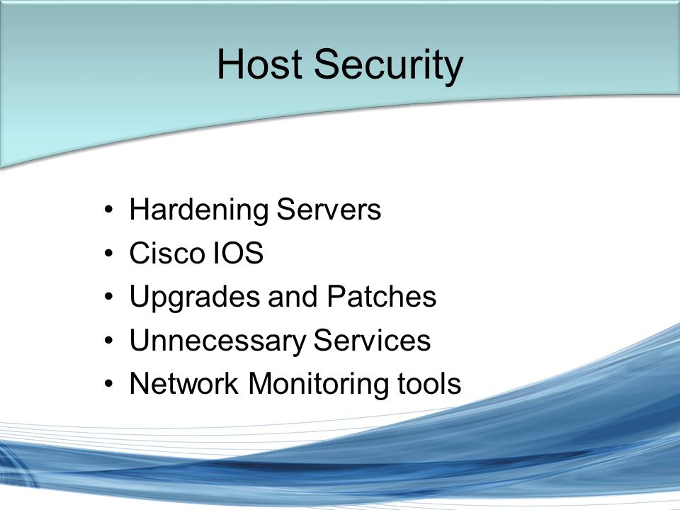 Trish Miller Hardening Servers Cisco IOS Upgrades and Patches Unnecessary Services Network Monitoring tools Host Security