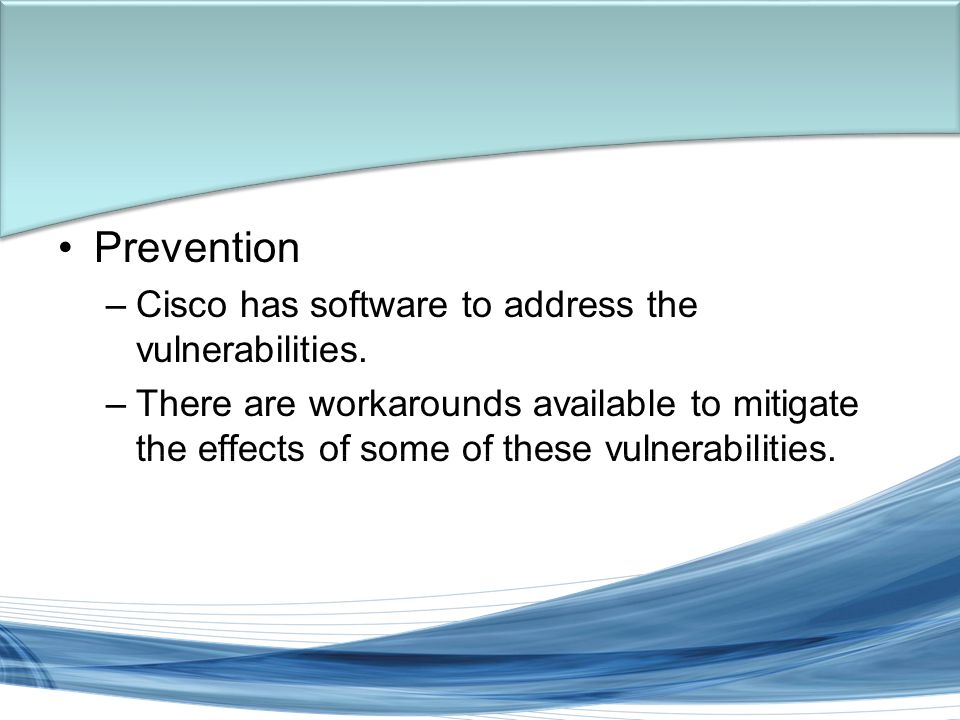 Trish Miller Prevention –Cisco has software to address the vulnerabilities.