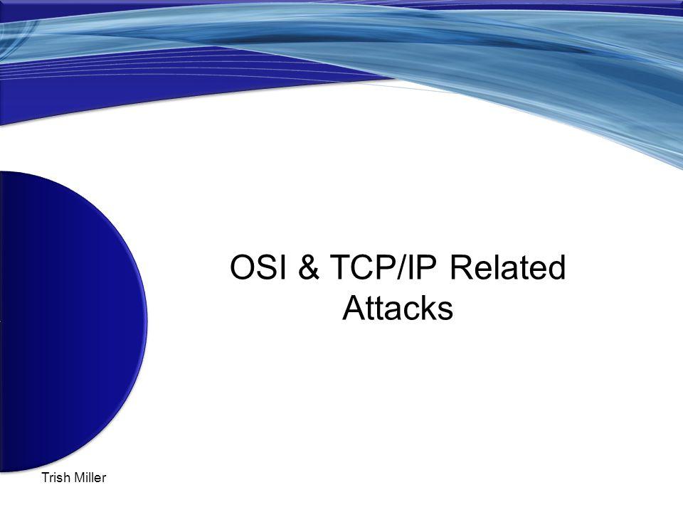 Trish Miller OSI & TCP/IP Related Attacks