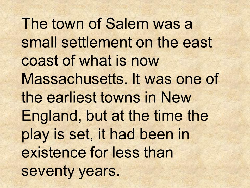 The town of Salem was a small settlement on the east coast of what is now Massachusetts.