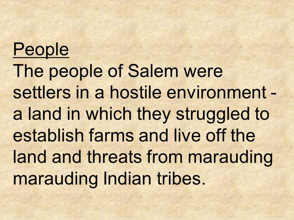 People The people of Salem were settlers in a hostile environment - a land in which they struggled to establish farms and live off the land and threats from marauding marauding Indian tribes.