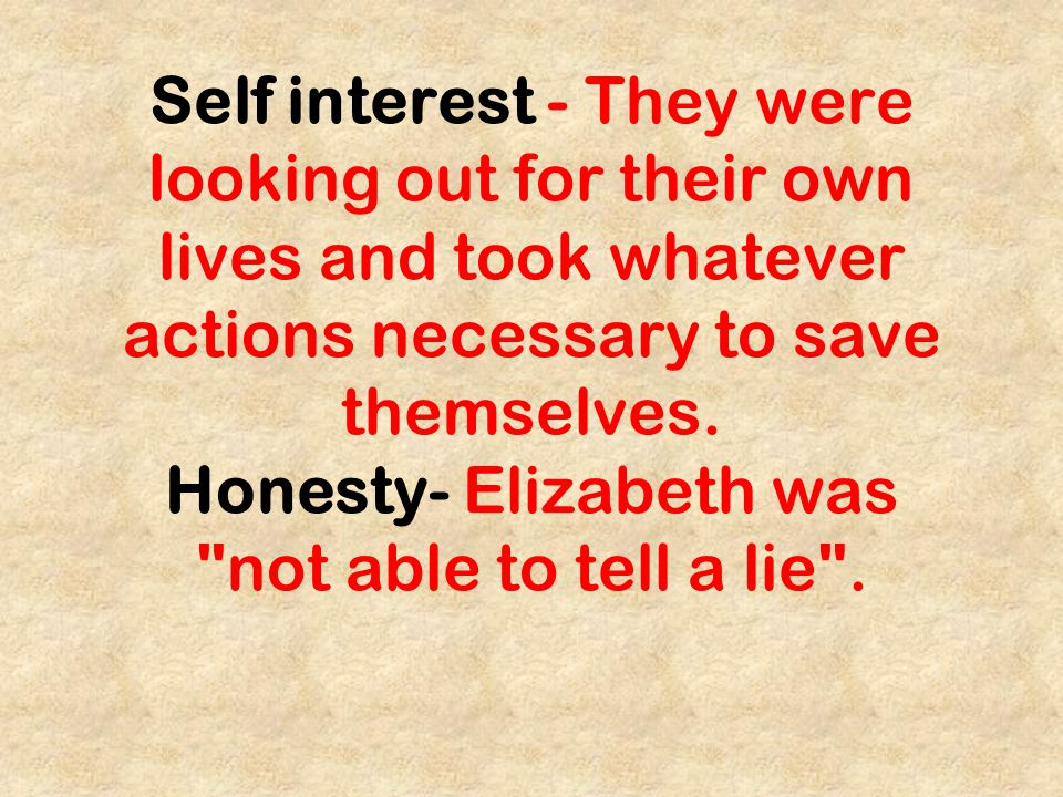 Self interest - They were looking out for their own lives and took whatever actions necessary to save themselves.