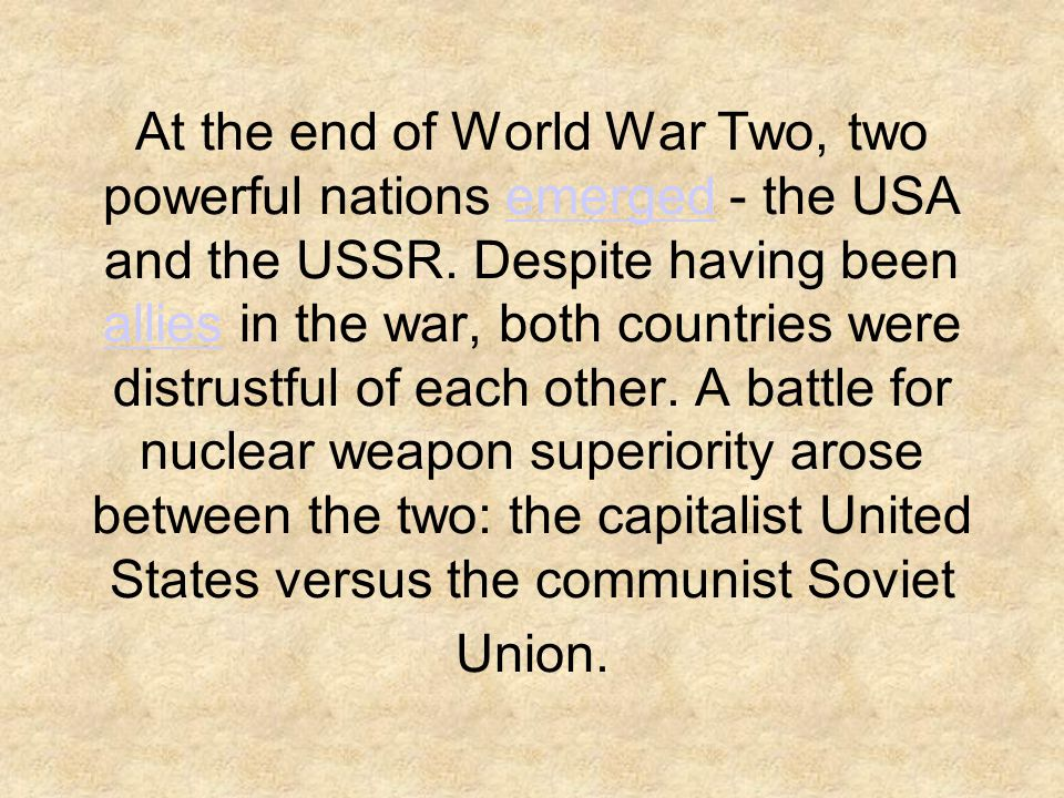 At the end of World War Two, two powerful nations emerged - the USA and the USSR.
