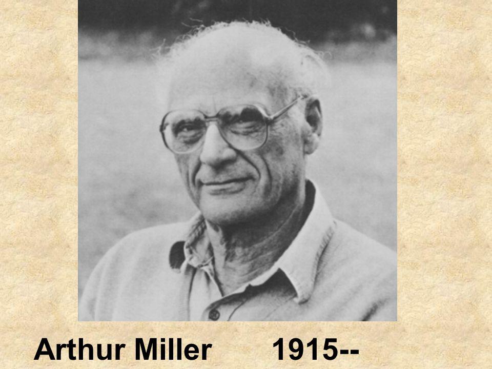 Arthur Miller 1915-- Present