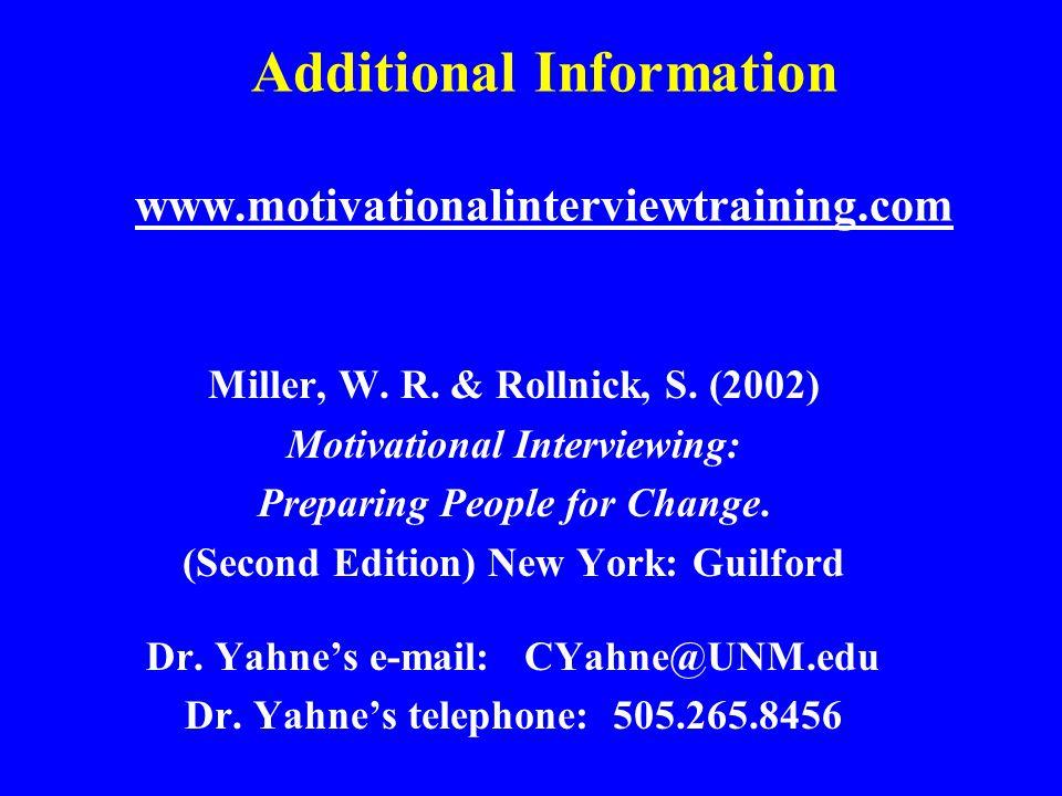 Additional Information www.motivationalinterviewtraining.com Miller, W.