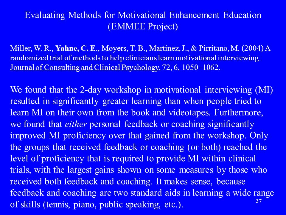 37 Evaluating Methods for Motivational Enhancement Education (EMMEE Project) Miller, W.
