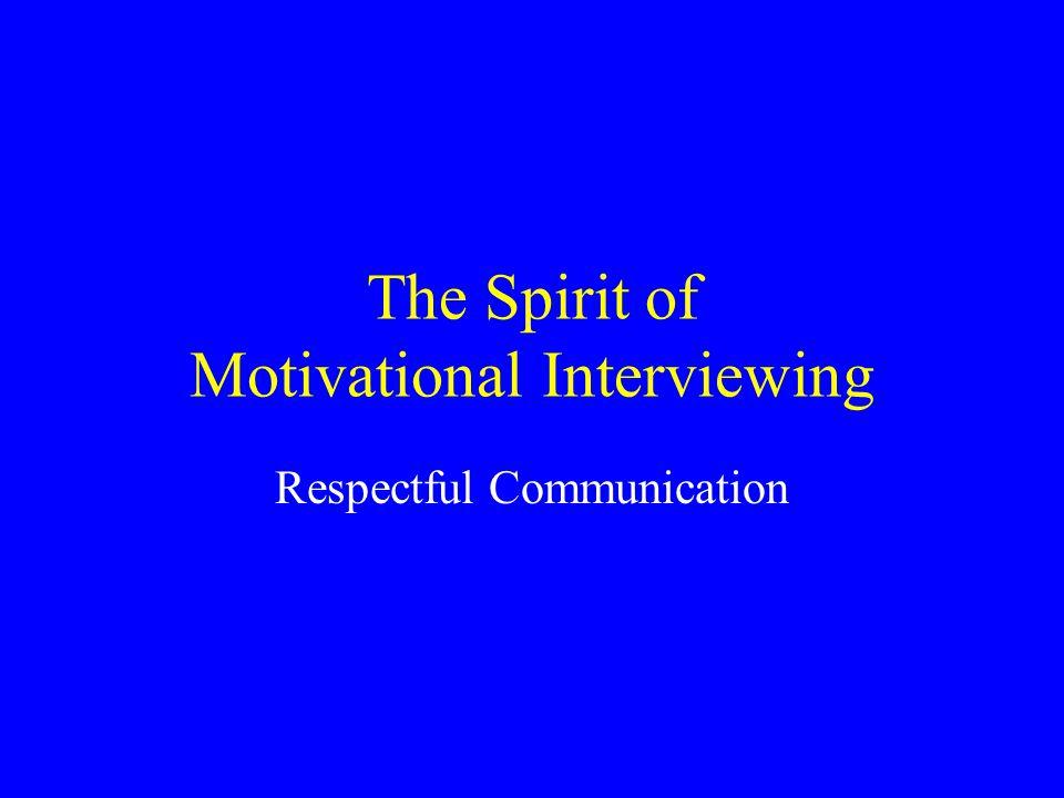 The Spirit of Motivational Interviewing Respectful Communication