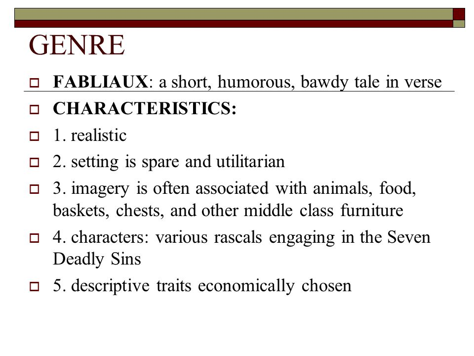 GENRE  FABLIAUX: a short, humorous, bawdy tale in verse  CHARACTERISTICS:  1.