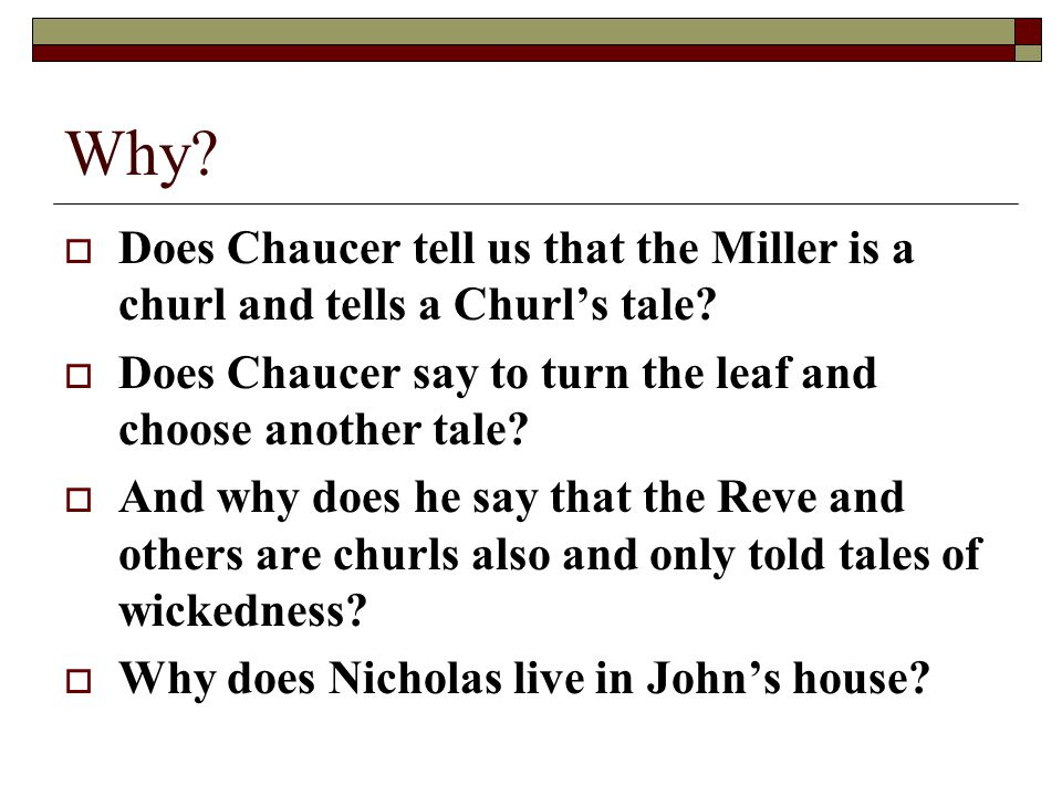 Why?  Does Chaucer tell us that the Miller is a churl and tells a Churl's tale?  Does Chaucer say to turn the leaf and choose another tale?  And wh