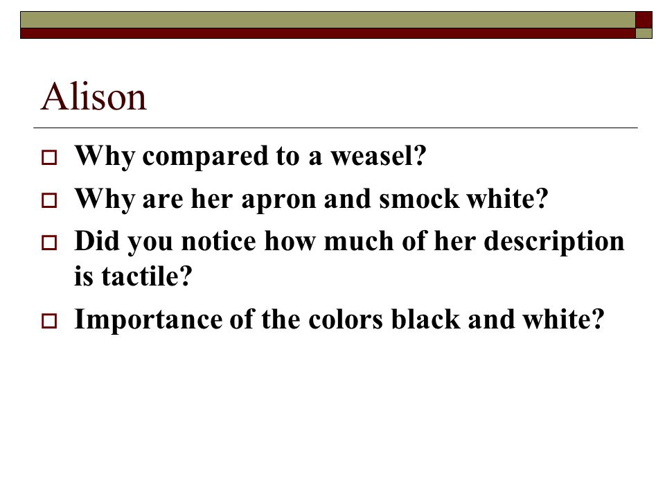 Alison  Why compared to a weasel?  Why are her apron and smock white?  Did you notice how much of her description is tactile?  Importance of the c