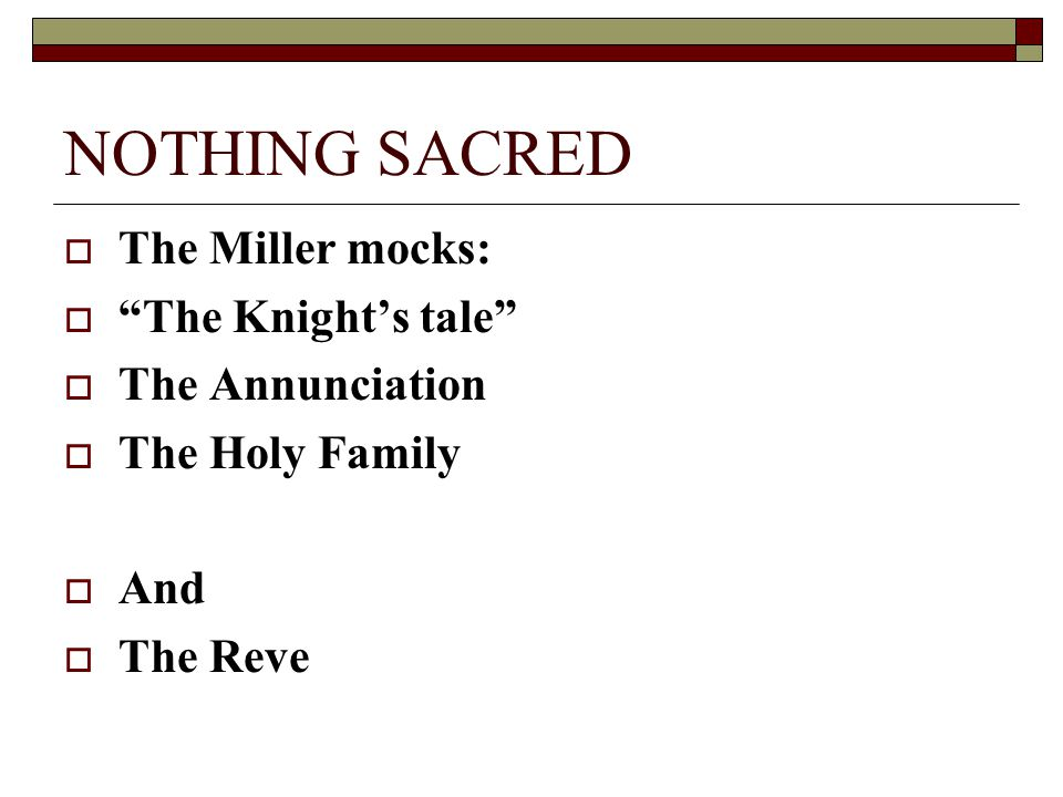 "NOTHING SACRED  The Miller mocks:  ""The Knight's tale""  The Annunciation  The Holy Family  And  The Reve"