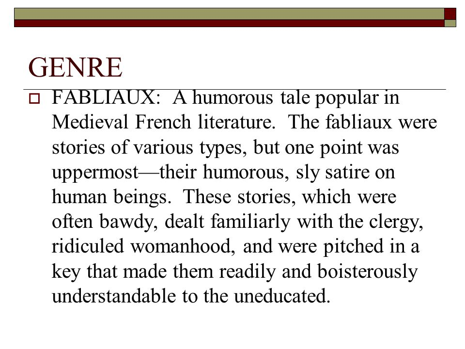GENRE  FABLIAUX: A humorous tale popular in Medieval French literature.