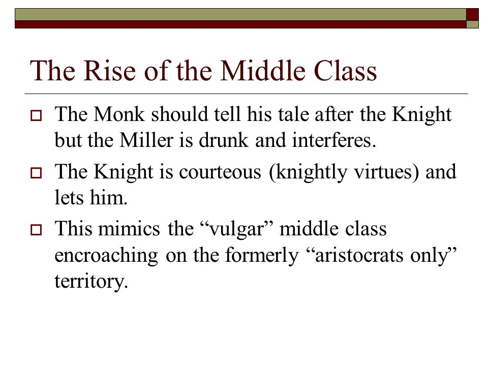 The Rise of the Middle Class  The Monk should tell his tale after the Knight but the Miller is drunk and interferes.
