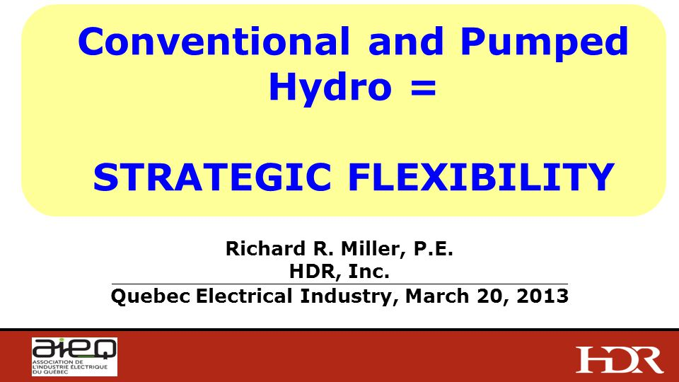 Conventional and Pumped Hydro = STRATEGIC FLEXIBILITY Richard R.