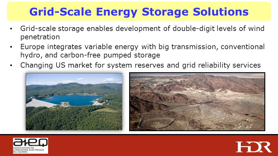 Grid-Scale Energy Storage Solutions Grid-scale storage enables development of double-digit levels of wind penetration Europe integrates variable energy with big transmission, conventional hydro, and carbon-free pumped storage Changing US market for system reserves and grid reliability services