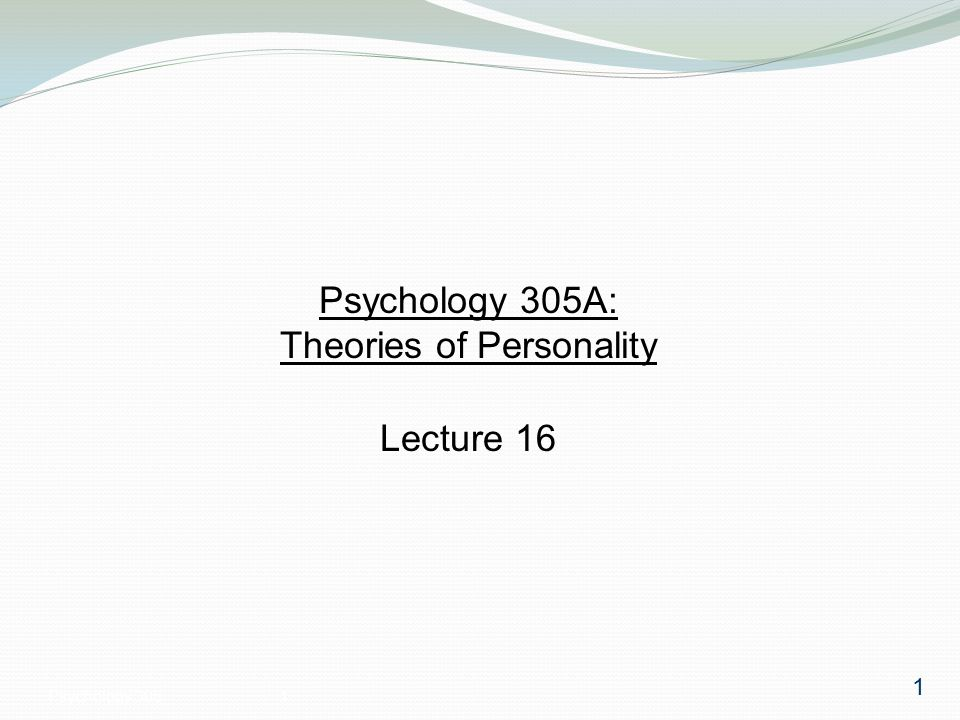 Psychology 3051 Psychology 305A: Theories of Personality Lecture 16 1
