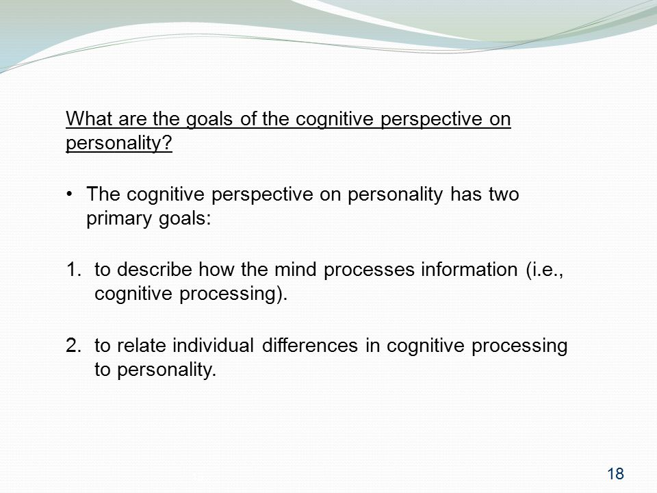 18 What are the goals of the cognitive perspective on personality.