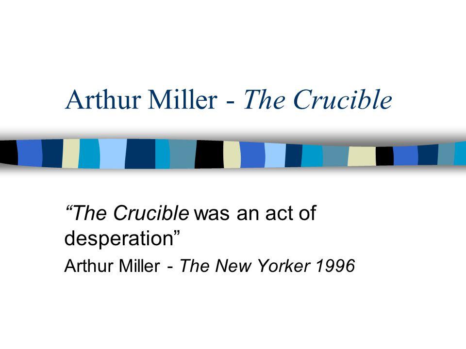 "Arthur Miller - The Crucible ""The Crucible was an act of desperation"" Arthur Miller - The New Yorker 1996"