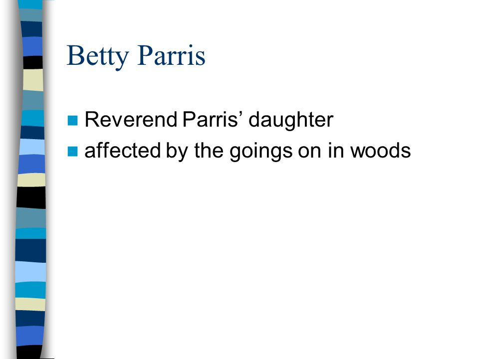 Betty Parris Reverend Parris' daughter affected by the goings on in woods