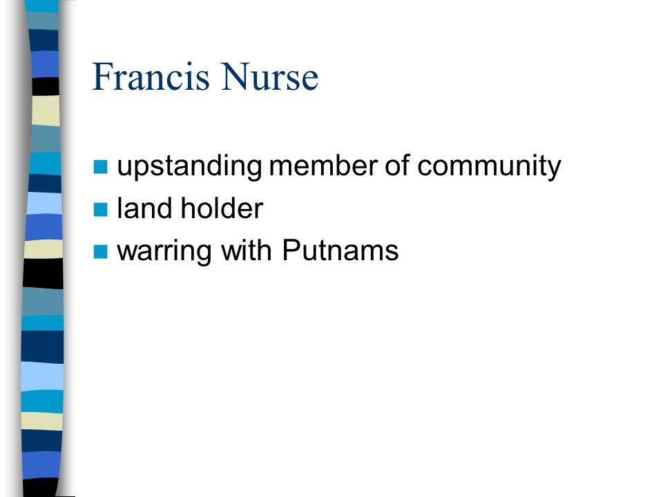 Francis Nurse upstanding member of community land holder warring with Putnams