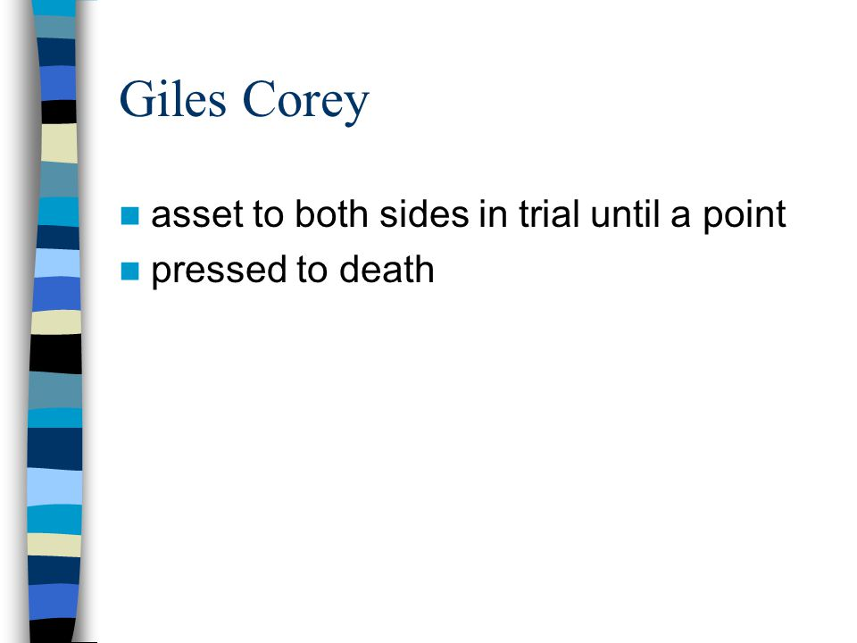 Giles Corey asset to both sides in trial until a point pressed to death