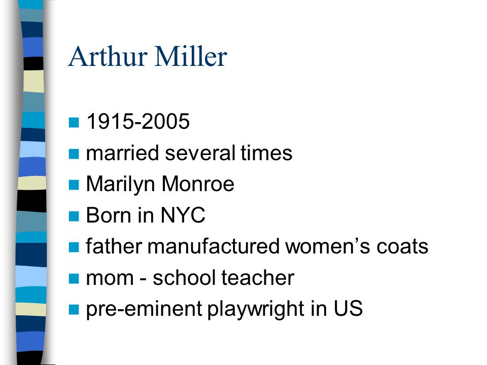 Miller - career auto parts plant read Tolstoy's War and Peace University of Michigan wrote plays to earn money All My Sons 1st Broadway success –1947 NY Drama Critics - Best Play –need for moral responsibility