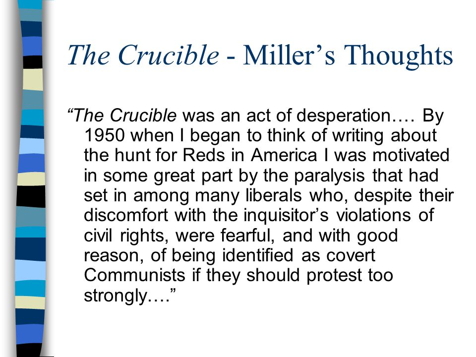 """The Crucible - Miller's Thoughts """"The Crucible was an act of desperation…. By 1950 when I began to think of writing about the hunt for Reds in America"""
