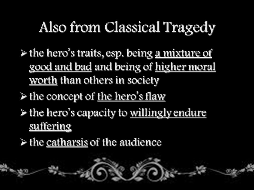 Characteristics of the Tragic Hero A man doesn t become a hero until he can see the root of his own downfall. ~Aristotle Six Characteristics of the Tragic Hero:  Nobility or wisdom (by birth)  A flaw or error of judgment (Hamartia)  A reversal of fortune (perepetia)  The discovery or recognition that the reversal was brought about by the hero s own actions (anagnorisis)  The audience must feel dramatic irony for the character.