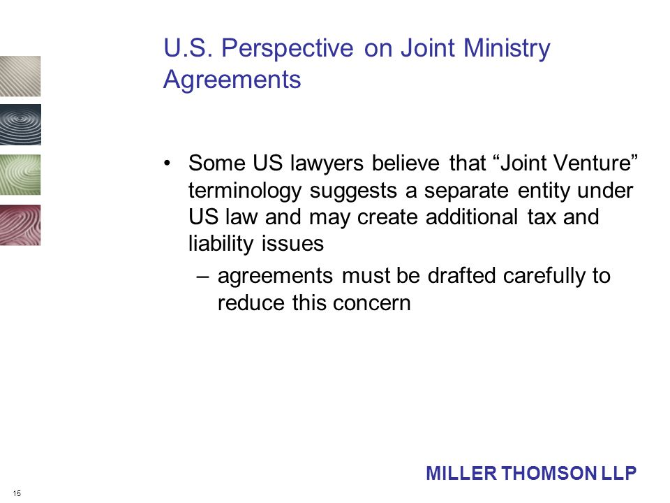 "15 U.S. Perspective on Joint Ministry Agreements Some US lawyers believe that ""Joint Venture"" terminology suggests a separate entity under US law and"