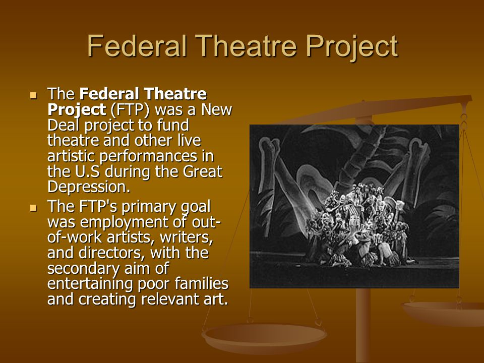 Federal Theatre Project The Federal Theatre Project (FTP) was a New Deal project to fund theatre and other live artistic performances in the U.S during the Great Depression.