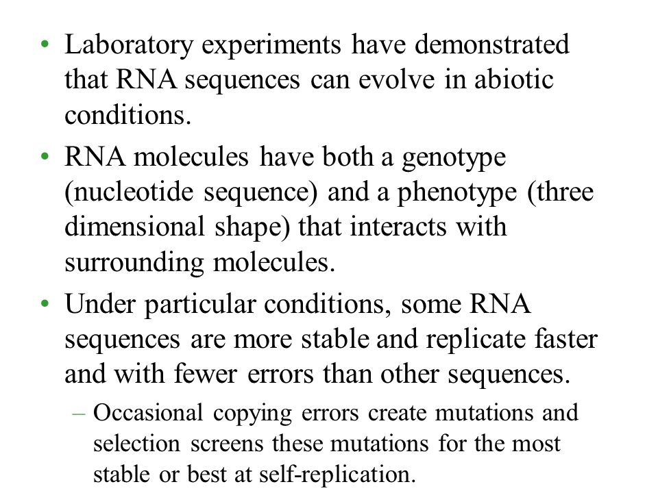 Laboratory experiments have demonstrated that RNA sequences can evolve in abiotic conditions. RNA molecules have both a genotype (nucleotide sequence)