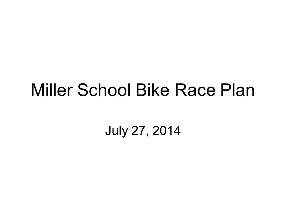 Miller School Bike Race Plan July 27, 2014