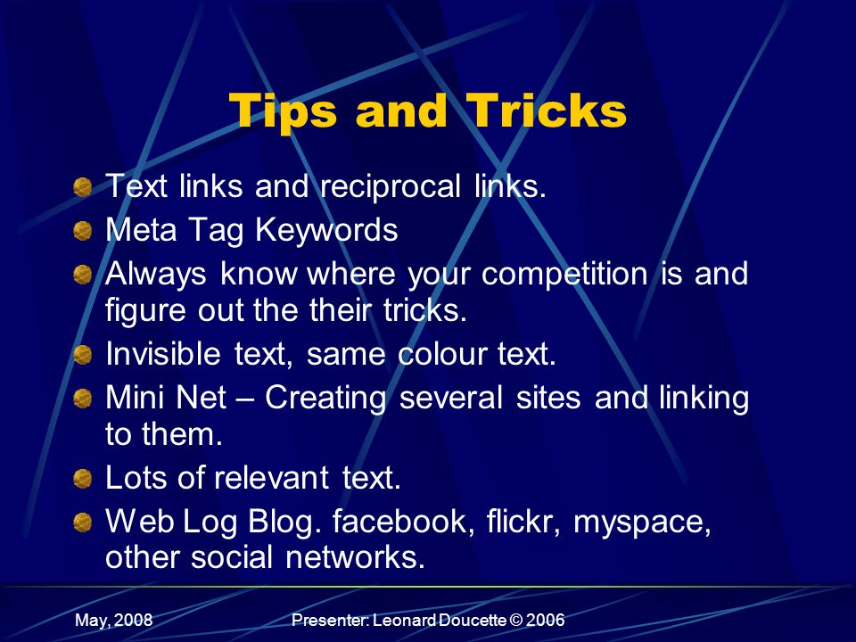 May, 2008Presenter: Leonard Doucette © 2006 Tips and Tricks Text links and reciprocal links.