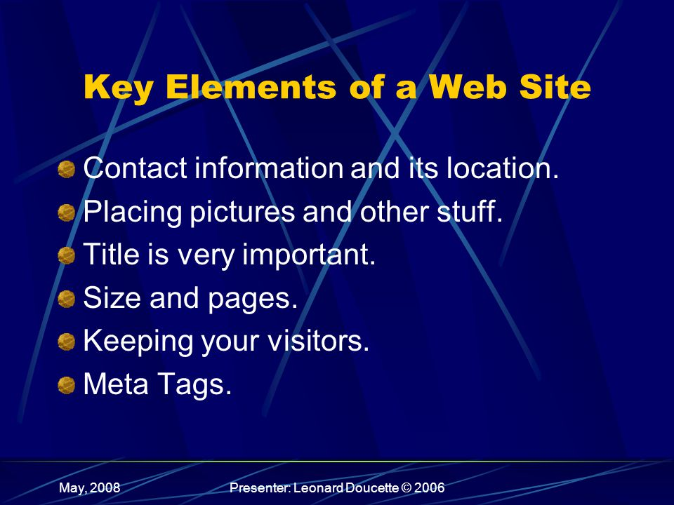 May, 2008Presenter: Leonard Doucette © 2006 Key Elements of a Web Site Contact information and its location.