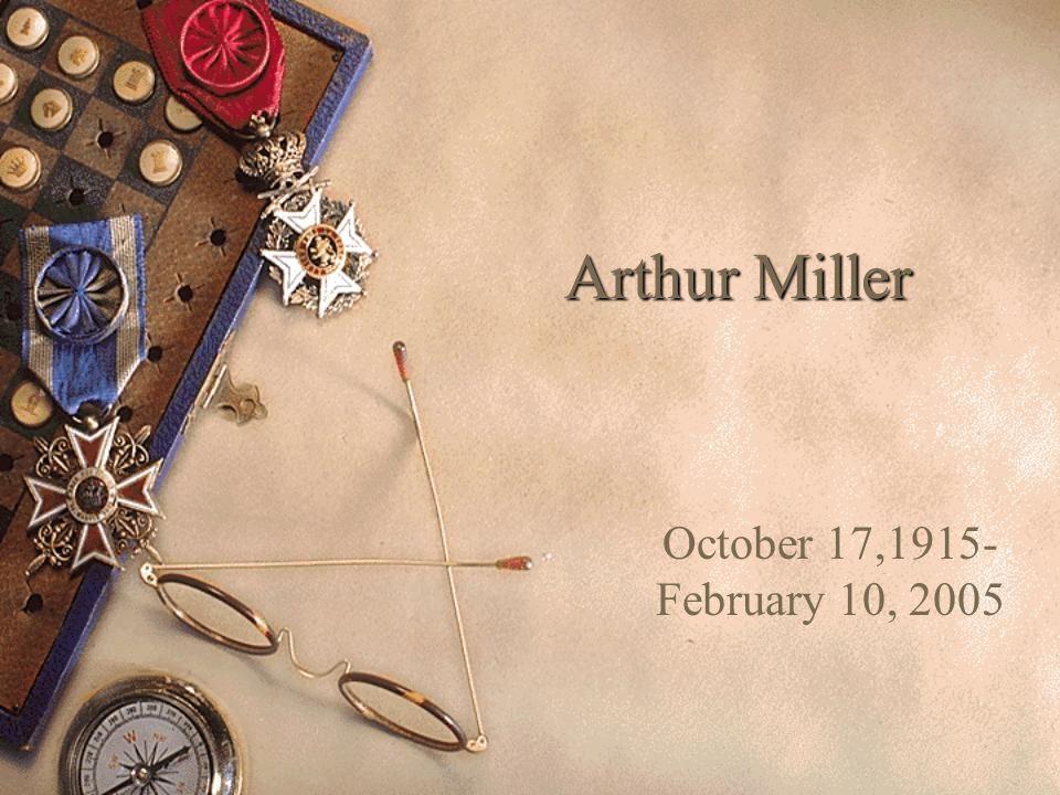 Arthur Miller October 17,1915- February 10, 2005