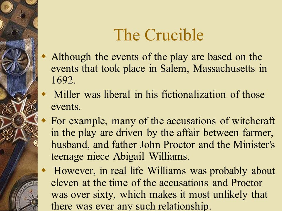 The Crucible  Although the events of the play are based on the events that took place in Salem, Massachusetts in 1692.