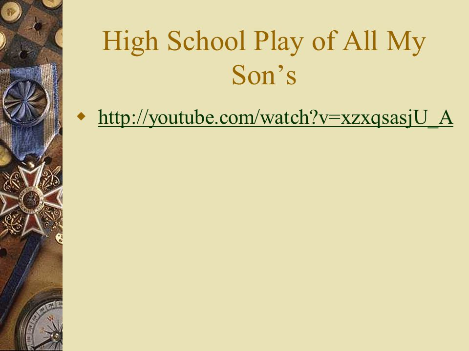 High School Play of All My Son's  http://youtube.com/watch?v=xzxqsasjU_Ahttp://youtube.com/watch?v=xzxqsasjU_A