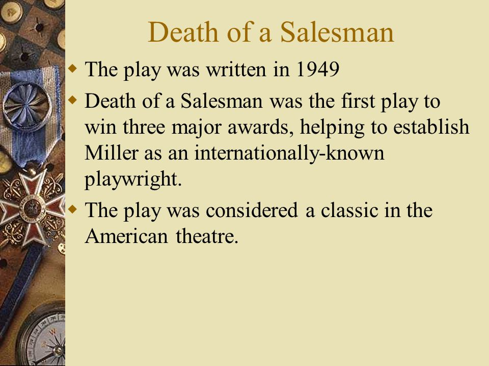 Death of a Salesman  The play was written in 1949  Death of a Salesman was the first play to win three major awards, helping to establish Miller as an internationally-known playwright.