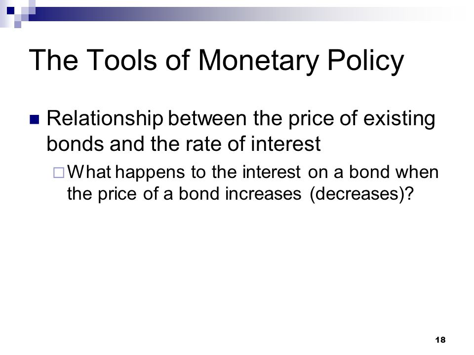 18 Relationship between the price of existing bonds and the rate of interest  What happens to the interest on a bond when the price of a bond increas